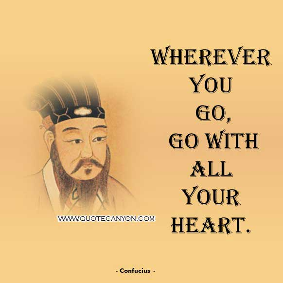 Chinese Philosophy Quote from Confucius that says Wherever you go, go with all your heart