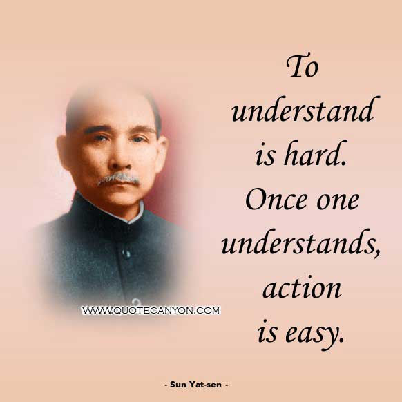 Chinese Philosophy Quote from Sun Yat-sen that says To understand is hard. Once one understands, action is easy