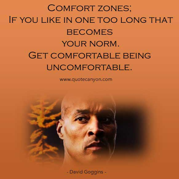 David Gogging Quote that says Get comfortable being uncomfortable