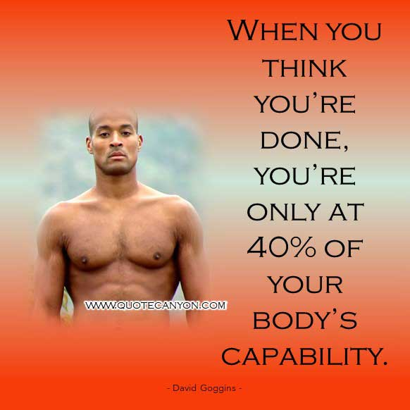 David Goggins 40% Percent Quote that says When you think you're done, you're only at 40% of your body's capability
