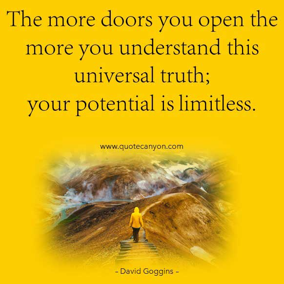 David Goggins Best Suffering Quote that says The more doors you open the more you understand this universal truth; your potential is limitless