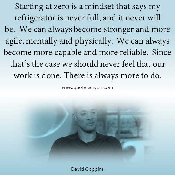 David Goggins Can't hurt me Book Quote that says Starting at zero is a mindset that says my refrigerator is never full, and it never will be