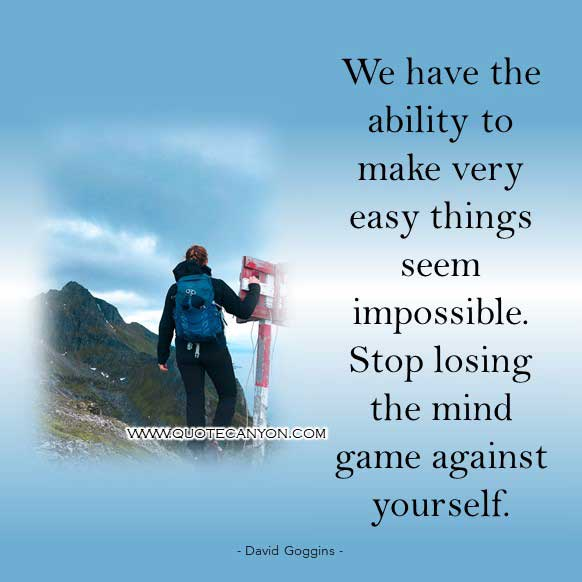 David Goggins Mind game quote that says We have the ability to make very easy things seem impossible. Stop losing the mind game against yourself