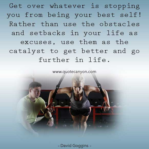 David Goggins Motivational and inspirational Quote about life that says Get over whatever is stopping you from being your best self