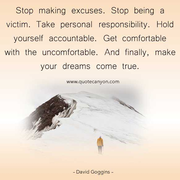 David Goggins Motivational picture quote that says Stop making excuses. Stop being a victim. Take personal responsibility. Hold yourself accountable. Get comfortable with the uncomfortable. And finally, make your dreams come true