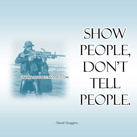 David gogins picture quote that says Show people, don't tell people