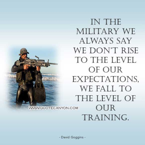 David Goggins Quote Navy Seals that says In the military we always say we don't rise to the level of our expectations, we fall to the level of our training