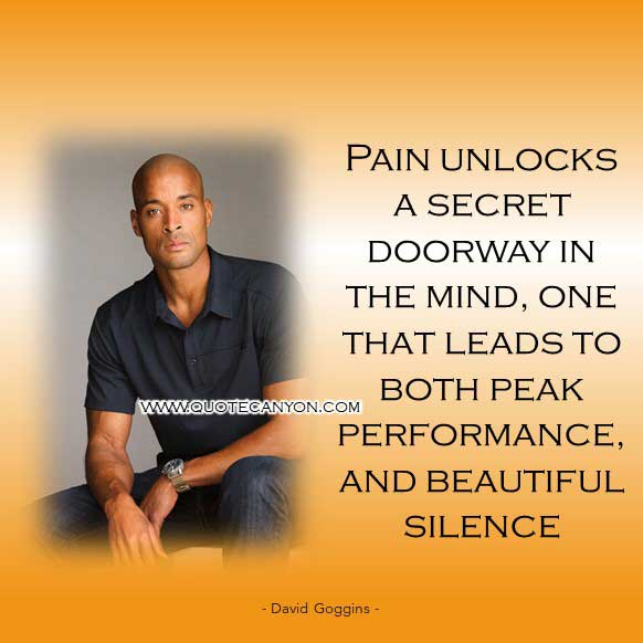 David Goggins Quote about Pain that says Pain unlocks a secret doorway in the mind, one that leads to both peak performance, and beautiful silence