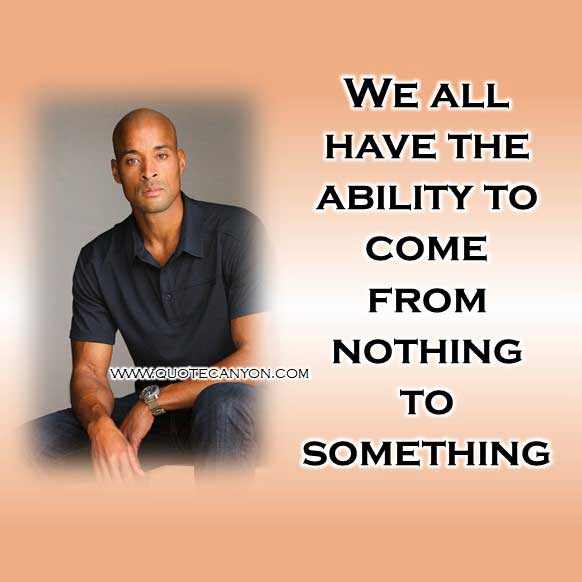David Goggins Quote that says We all have the ability to come from nothing to something