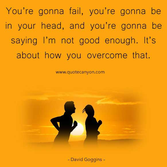 David Goggins Success picture Quote that says You're gonna fail, you're gonna be in your head, and you're gonna be saying I'm not good enough. It's about how you overcome that
