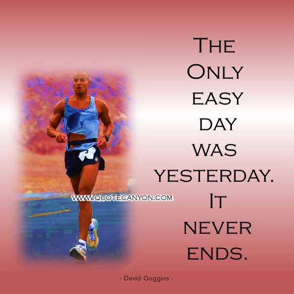 David Goggins Taking Souls Quote that says The only easy day was yesterday. It never ends