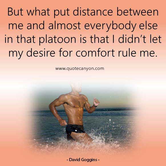 David Goggins joe rogan quote that says But what put distance between me and almost everybody else in that platoon is that I didn't let my desire for comfort rule me