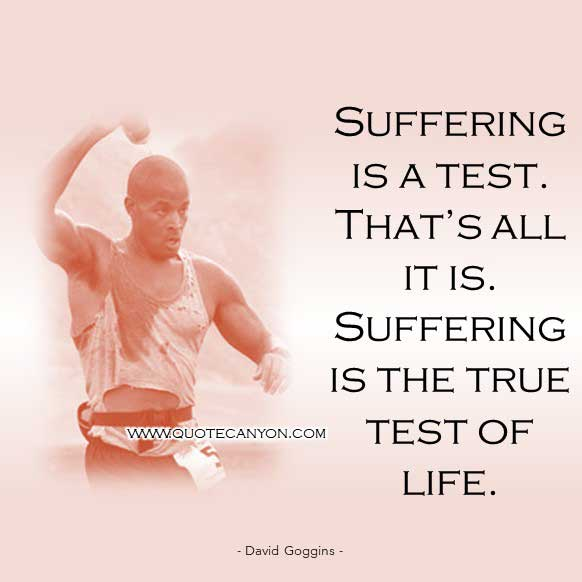 David Goggins picture Quote about Suffering that says Suffering is a test. That's all it is. Suffering is the true test of life