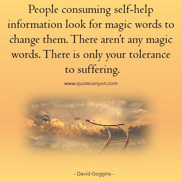 David googing image suffering quote that says People consuming self-help information look for magic words to change them. There aren't any magic words. There is only your tolerance to suffering