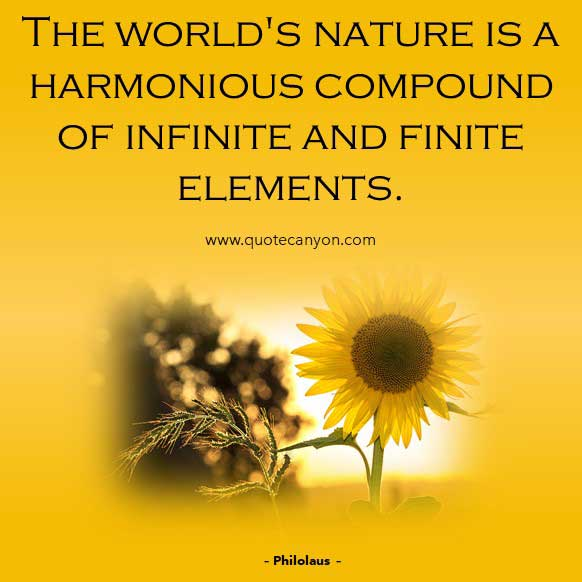 Greek Philosophers Quote from Philolaus that says The world's nature is a harmonious compound of infinite and finite elements