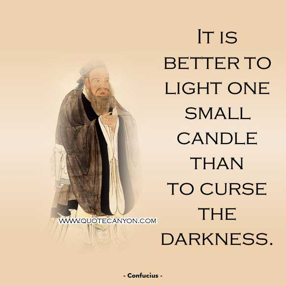 Inspirational Philosophical Quote from Confucius that says It is better to light one small candle than to curse the darkness