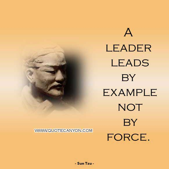 Leadership Philosophy Quote from Sun Tzu that says A leader leads by example not by force