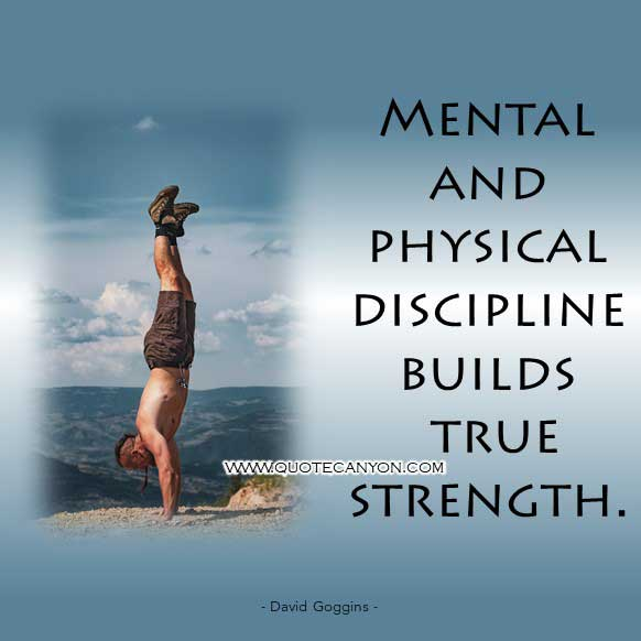 Mental Toughness Quote from David Goggins that says Mental and physical discipline builds true strength