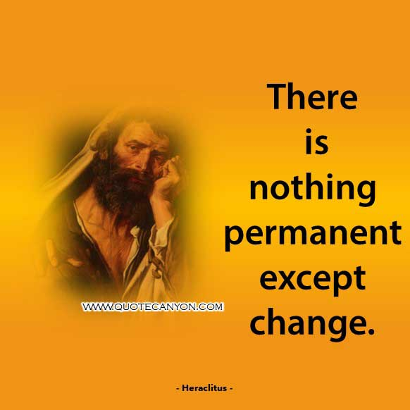 Philosophical Quote About Change from Heraclitus that says There is nothing permanent except change