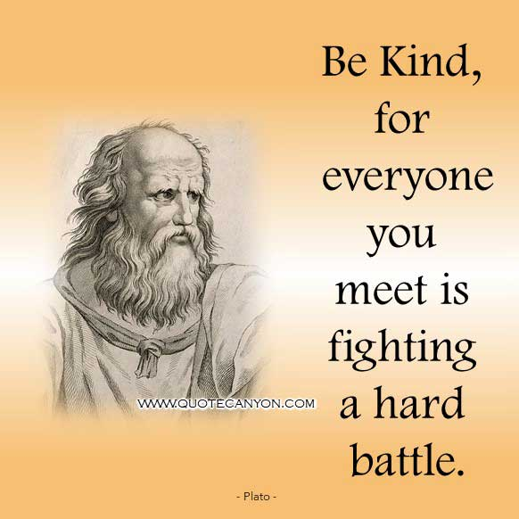 Philosophy Quote by Plato that says Be kind, for everyone you meet is fighting a hard battle