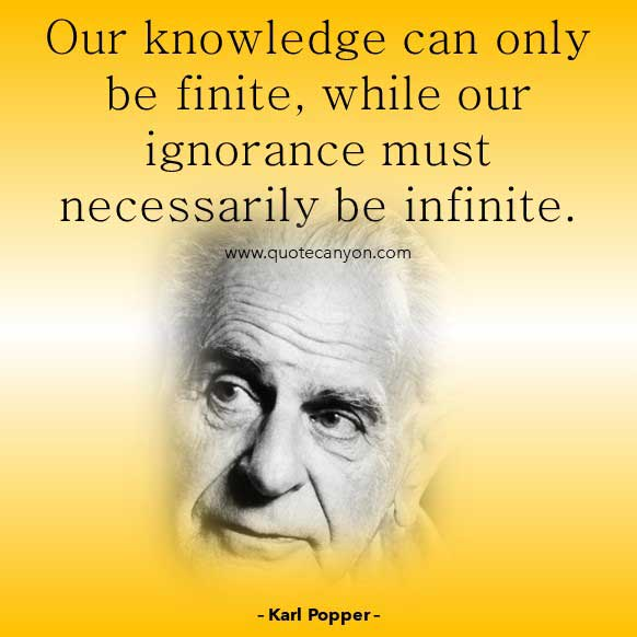 Philosophy Quote on Knowledge from Karl Popper that says Our knowledge can only be finite, while our ignorance must necessarily be infinite