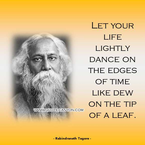 Philosophy Quote on Life by Rabindranath Tagore that says Let your life lightly dance on the edges of Time like dew on the tip of a leaf
