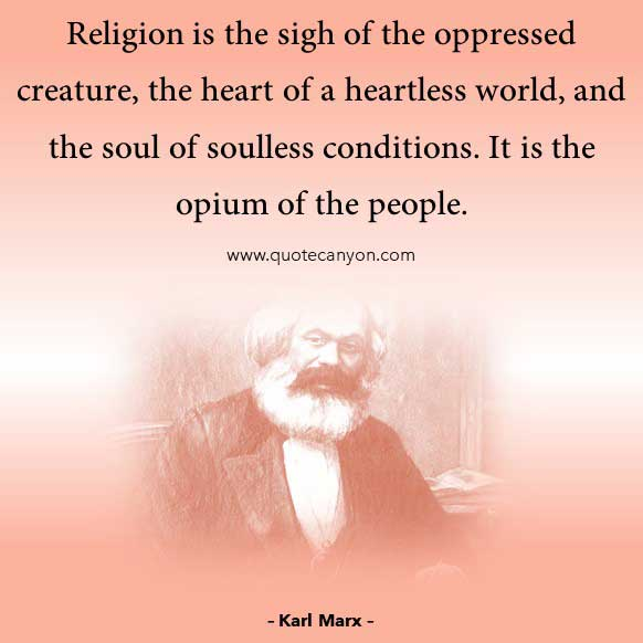 Philosophy Quote on Religion from Karl Marx that says Religion is the sigh of the oppressed creature, the heart of a heartless world, It is the opium of the people