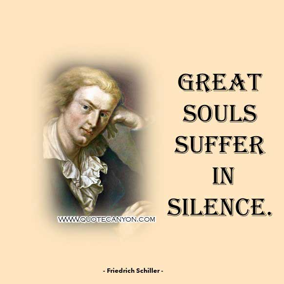 Short Philosophical Quote by Friedrich Schiller that says Great souls suffer in silence