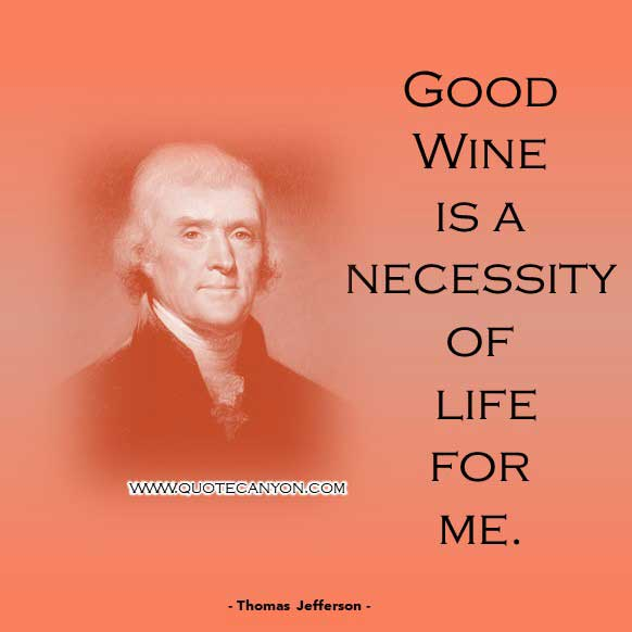Short Philosophical Quote from Thomas Jefferson that says Good wine is a necessity of life for me