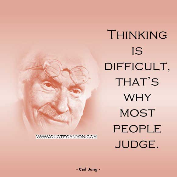 Short Philosophy Quote from Carl Jung that says Thinking is difficult, that's why most people judge