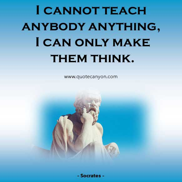 Teaching Philosophy Quote from Socrates that says I cannot teach anybody anything, I can only make them think