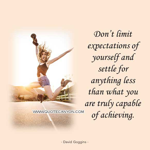 David Goggins life quote that says Don't limit expectations of yourself and settle for anything less than what you are truly capable of achieving.
