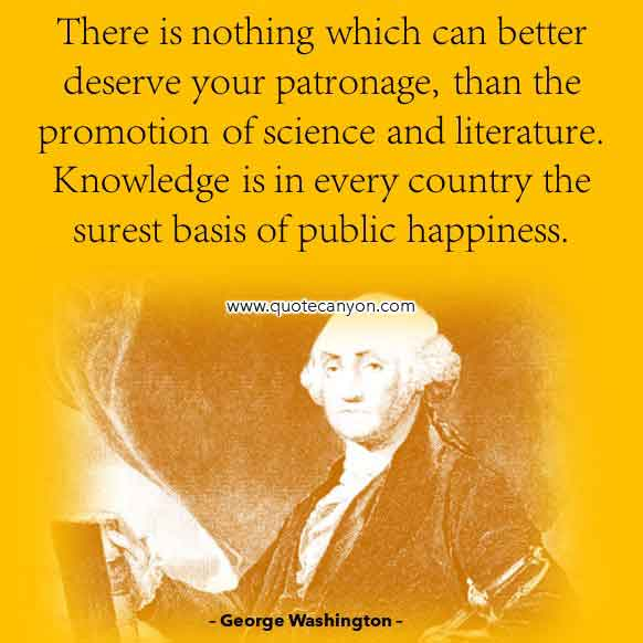 Best George Washington Quote that says There is nothing which can better deserve your patronage, than the promotion of science and literature
