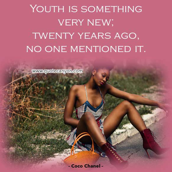 Coco Chane Agel Quote that says Youth is something very new; twenty years ago, no one mentioned it