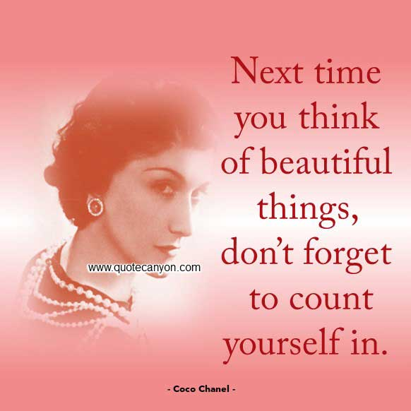 Coco Chanel Beauty Quote that says Next time you think of beautiful things, don't forget to count yourself in