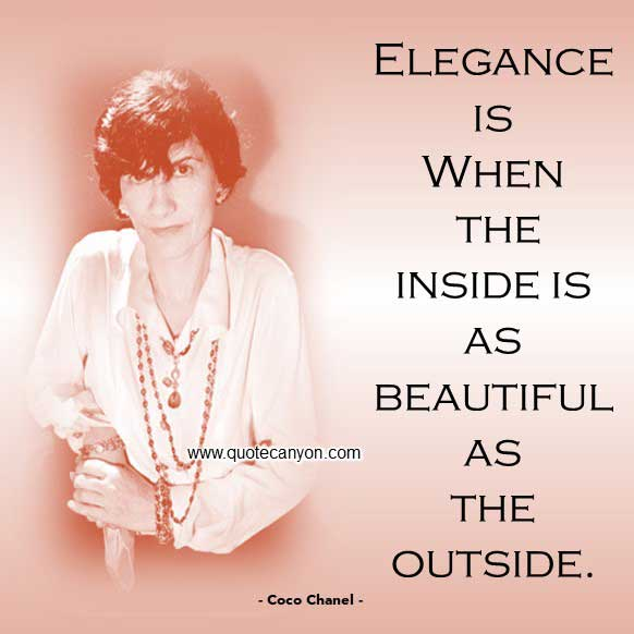 Coco Chanel Elegance Quote that says Elegance is when the inside is as beautiful as the outside