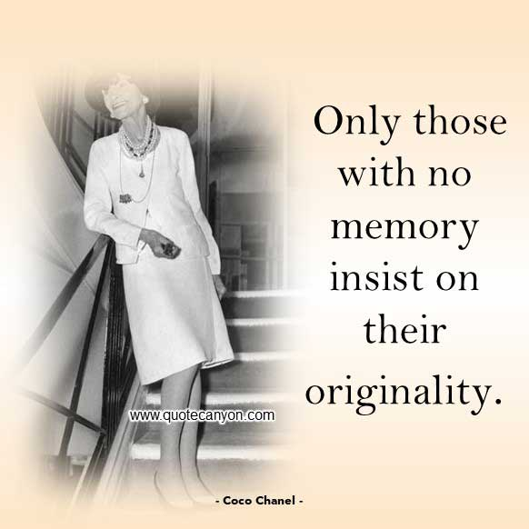 Coco Chanel Famous Quote that says Only those with no memory insist on their originality