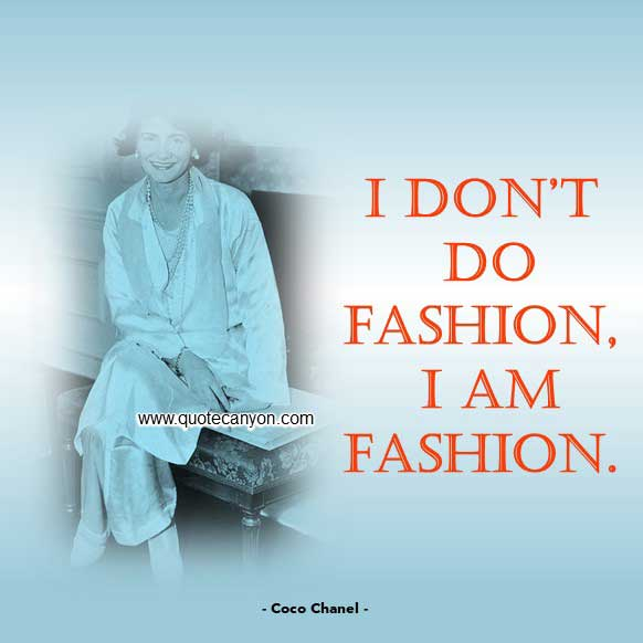 Coco Chanel Fashion Quote that says I don't do fashion, I am fashion