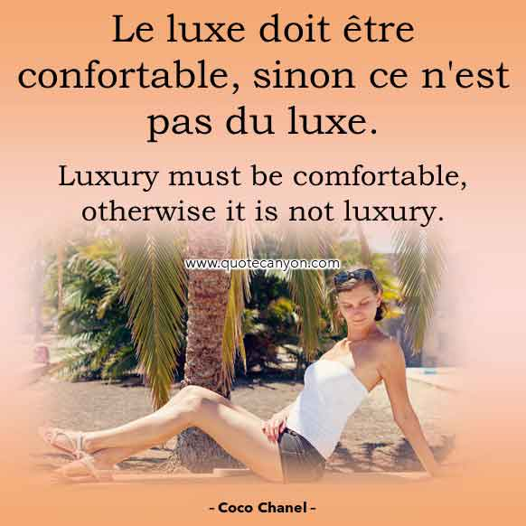 Coco Chanel French Luxury Quote that says Le luxe doit être confortable, sinon ce n'est pas du luxe