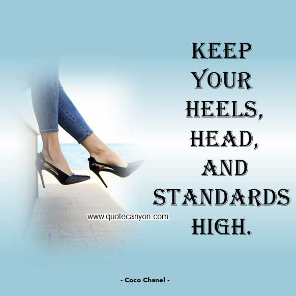 Coco Chanel High Heels Quote that says Keep your heels, head, and standards high