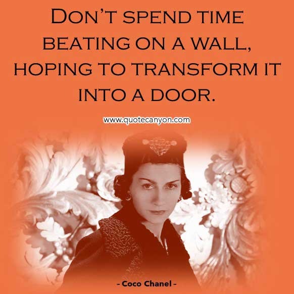 Coco Chanel Inspirational Quote that says Don't spend time beating on a wall, hoping to transform it into a door