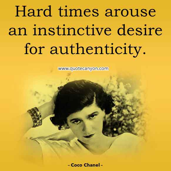 Coco Chanel Inspirational Quote that says Hard times arouse an instinctive desire for authenticity