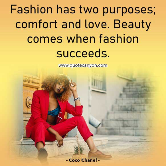 Coco Chanel Love Quote that says Fashion has two purposes; comfort and love. Beauty comes when fashion succeeds