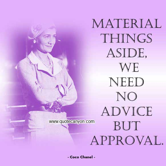 Coco Chanel Motivational Quote that says Material things aside, we need no advice but approval