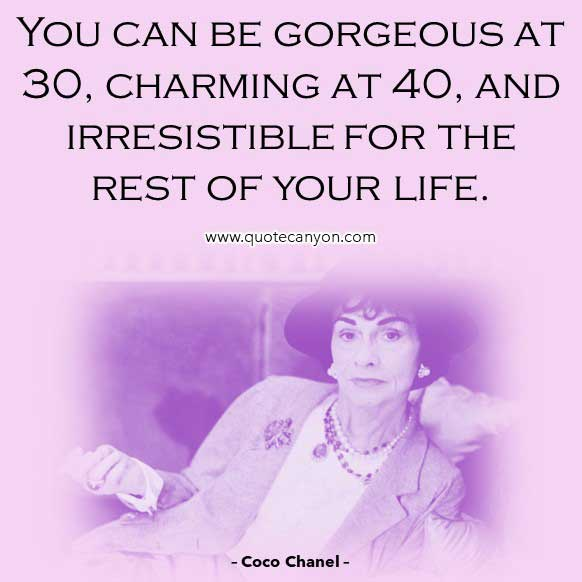 Coco Chanel Quote About Age that says You can be gorgeous at 30, charming at 40, and irresistible for the rest of your life