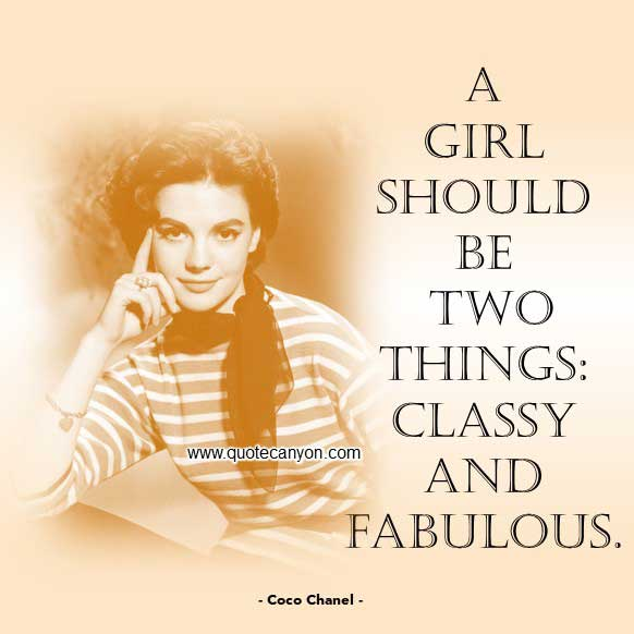 Coco Chanel Quote About Classy that says A girl should be two things, classy and fabulous
