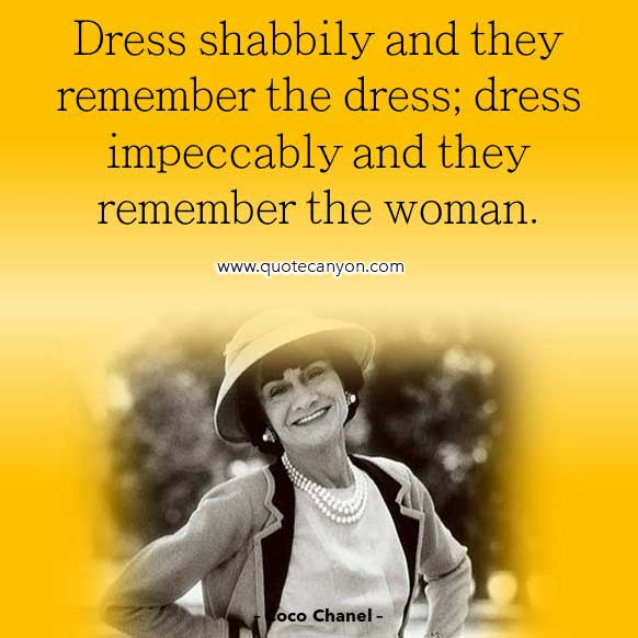 Coco Chanel Quote About Dress that says Dress shabbily and they remember the dress; dress impeccably and they remember the woman