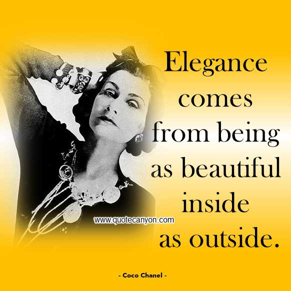 Coco Chanel Quote About Elegance that says Elegance comes from being as beautiful inside as outside