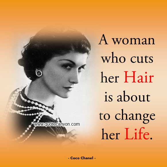 Coco Chanel Quote About Hair that says A woman who cuts her hair is about to change her life