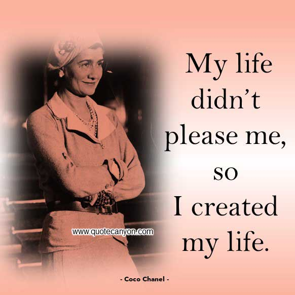 Coco Chanel Quote About Life that says My life didn't please me, so I created my life